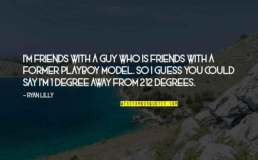 Funny Friends Quotes By Ryan Lilly: I'm friends with a guy who is friends