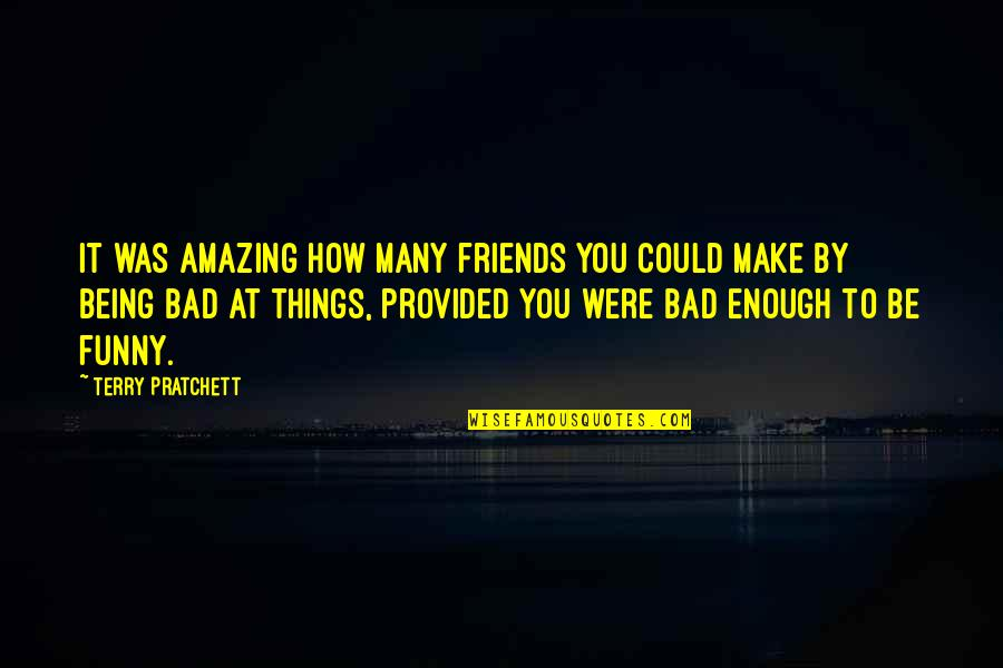 Funny Friends Quotes By Terry Pratchett: It was amazing how many friends you could