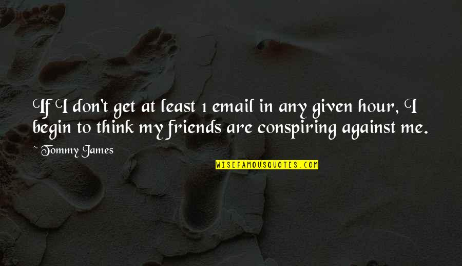 Funny Friends Quotes By Tommy James: If I don't get at least 1 email