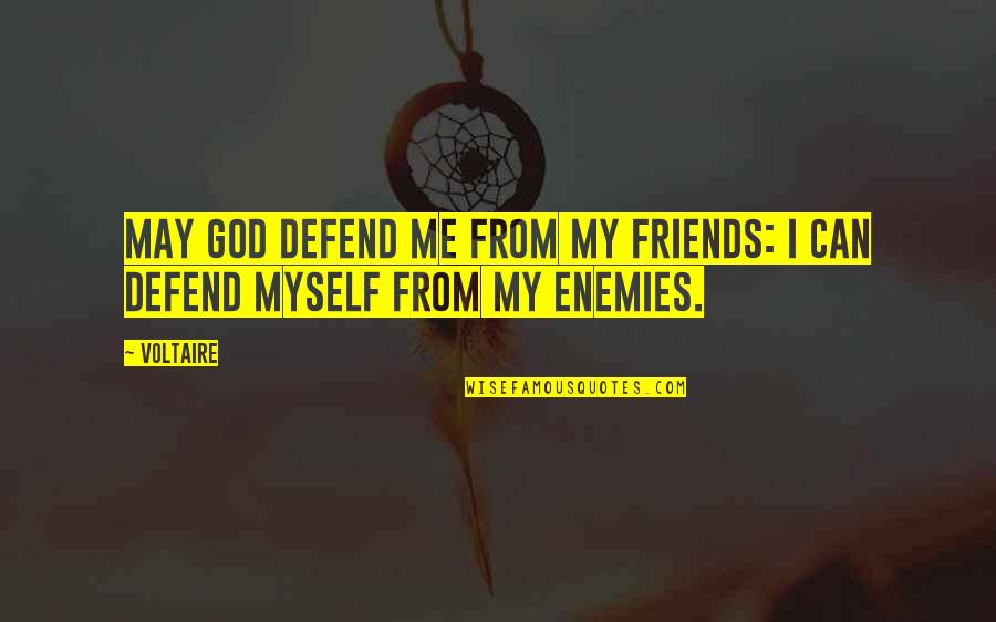 Funny Friends Quotes By Voltaire: May God defend me from my friends: I