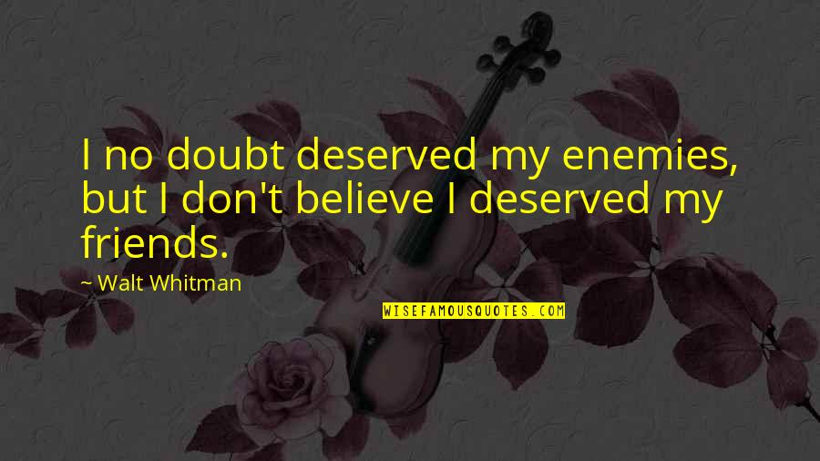Funny Friends Quotes By Walt Whitman: I no doubt deserved my enemies, but I