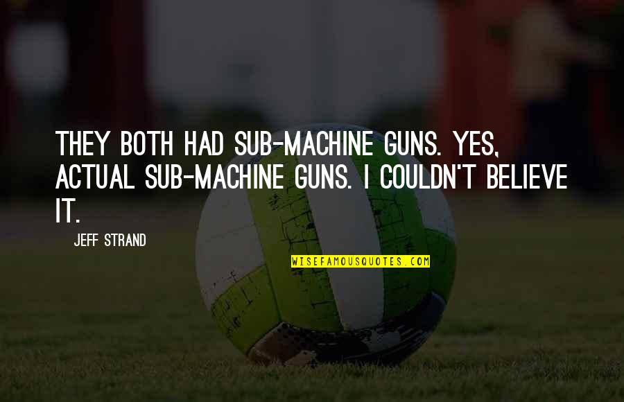 Funny Furry Quotes By Jeff Strand: They both had sub-machine guns. Yes, actual sub-machine