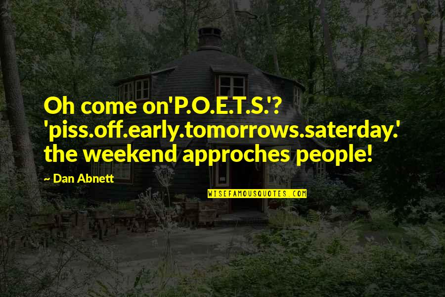 Funny Garage Door Quotes By Dan Abnett: Oh come on'P.O.E.T.S.'? 'piss.off.early.tomorrows.saterday.' the weekend approches people!