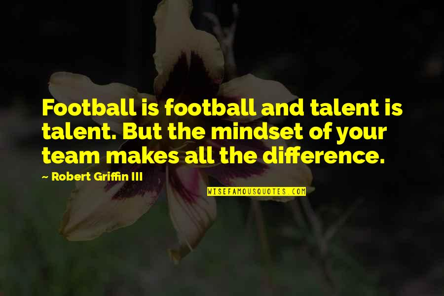 Funny Garage Door Quotes By Robert Griffin III: Football is football and talent is talent. But