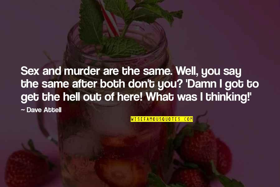 Funny Get Out Of Here Quotes By Dave Attell: Sex and murder are the same. Well, you