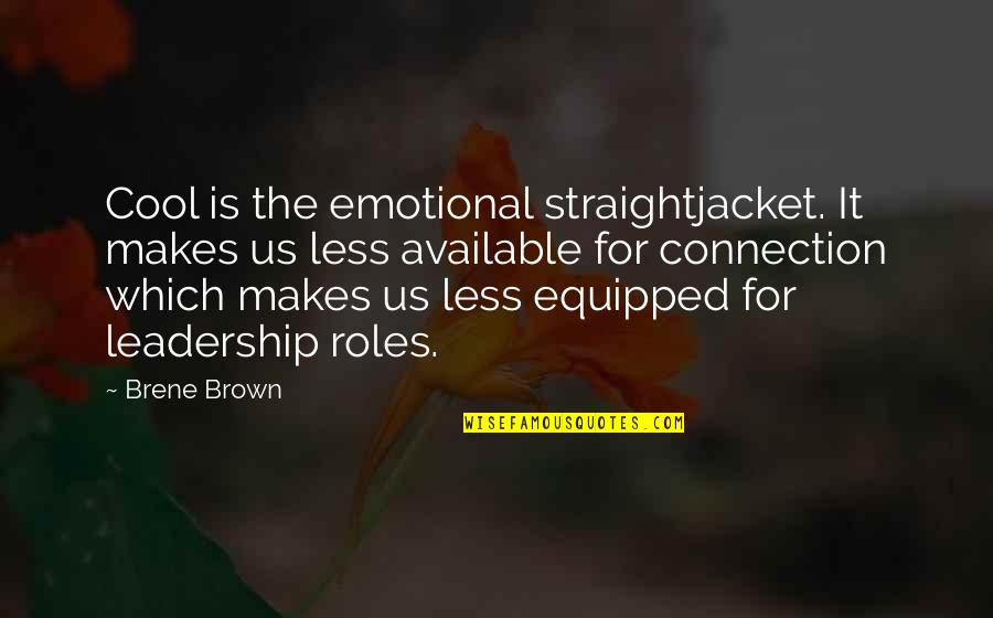 Funny Getting Better Quotes By Brene Brown: Cool is the emotional straightjacket. It makes us
