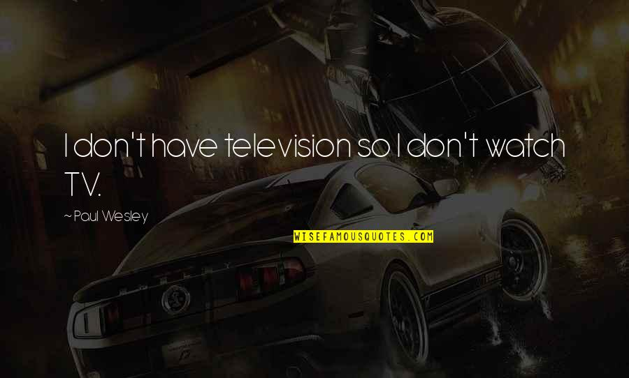 Funny Getting Better Quotes By Paul Wesley: I don't have television so I don't watch
