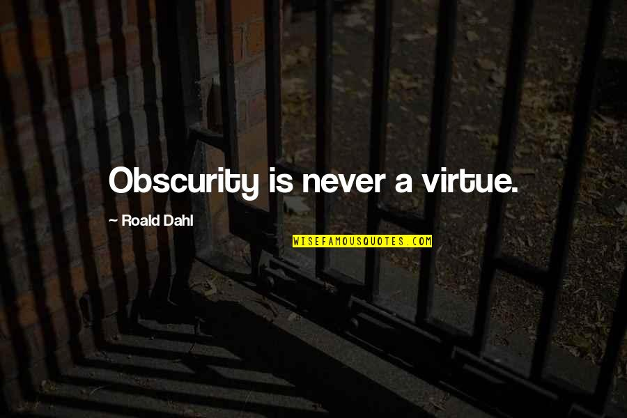 Funny Getting Better Quotes By Roald Dahl: Obscurity is never a virtue.