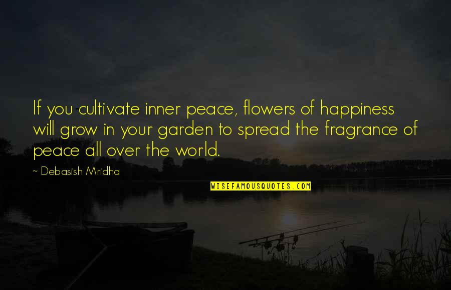 Funny Gilligan's Island Quotes By Debasish Mridha: If you cultivate inner peace, flowers of happiness