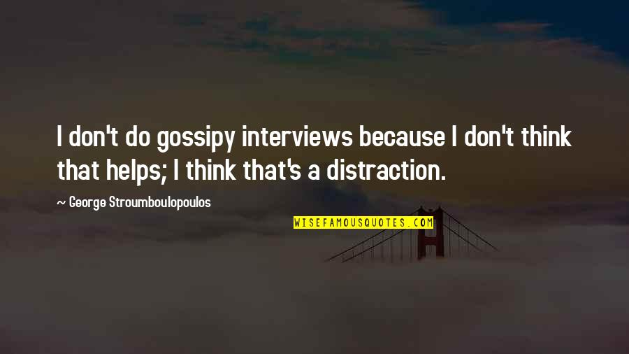 Funny Gilligan's Island Quotes By George Stroumboulopoulos: I don't do gossipy interviews because I don't
