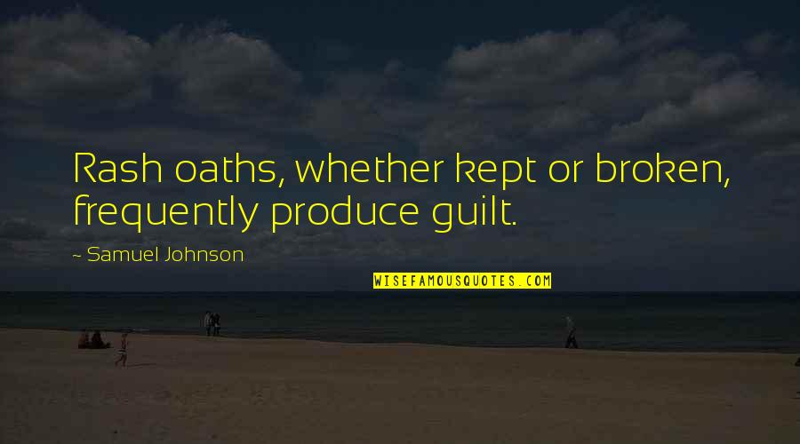 Funny Gilligan's Island Quotes By Samuel Johnson: Rash oaths, whether kept or broken, frequently produce