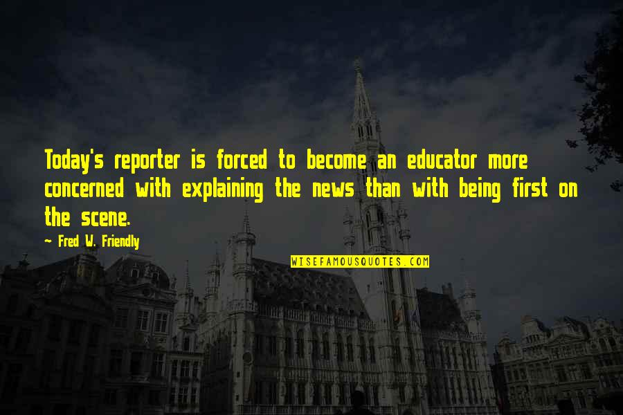 Funny Glozell Quotes By Fred W. Friendly: Today's reporter is forced to become an educator