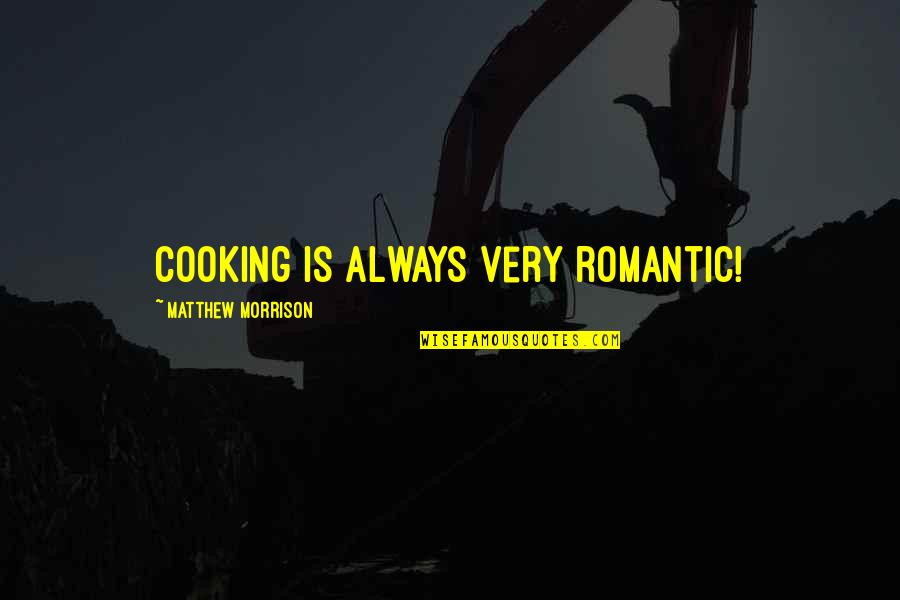 Funny Glozell Quotes By Matthew Morrison: Cooking is always very romantic!