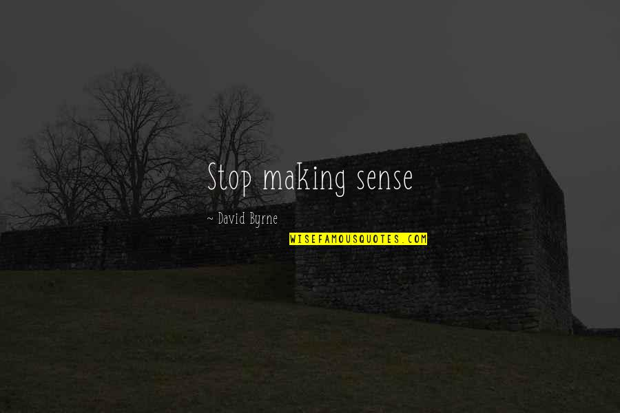 Funny Gmod Quotes By David Byrne: Stop making sense