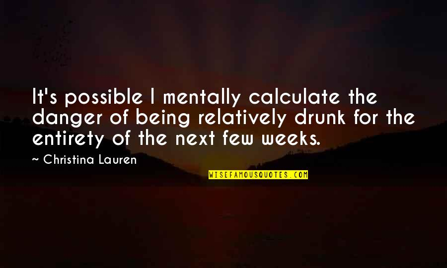 Funny Goalkeeper Quotes By Christina Lauren: It's possible I mentally calculate the danger of