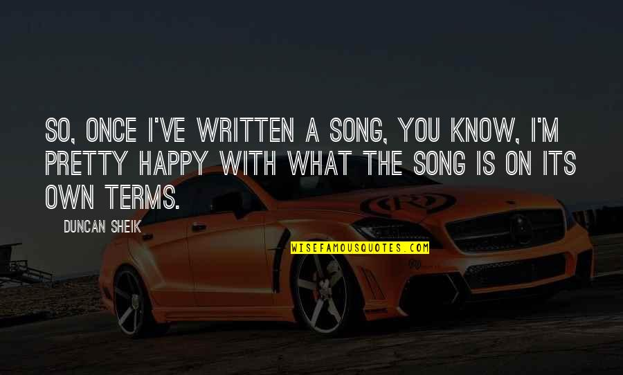 Funny Goalkeeper Quotes By Duncan Sheik: So, once I've written a song, you know,