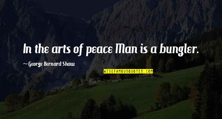 Funny Goalkeeper Quotes By George Bernard Shaw: In the arts of peace Man is a
