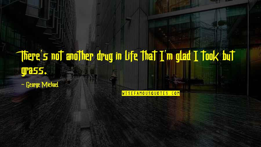 Funny Goalkeeper Quotes By George Michael: There's not another drug in life that I'm