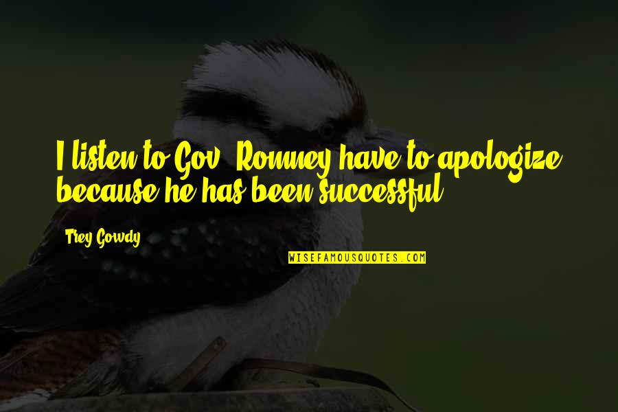 Funny Goalkeeper Quotes By Trey Gowdy: I listen to Gov. Romney have to apologize