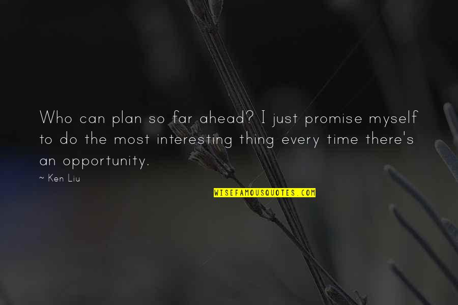 Funny Gondola Quotes By Ken Liu: Who can plan so far ahead? I just