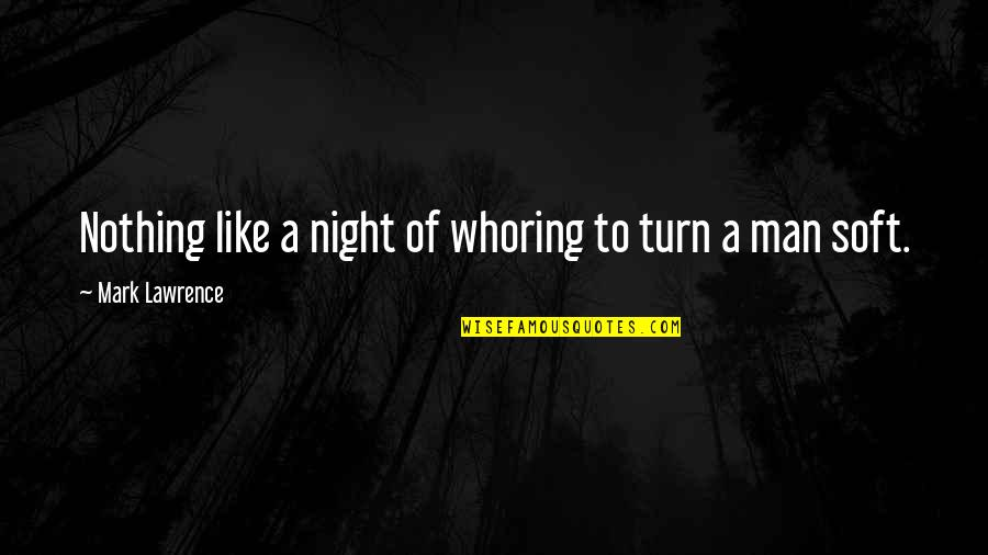 Funny Gondola Quotes By Mark Lawrence: Nothing like a night of whoring to turn