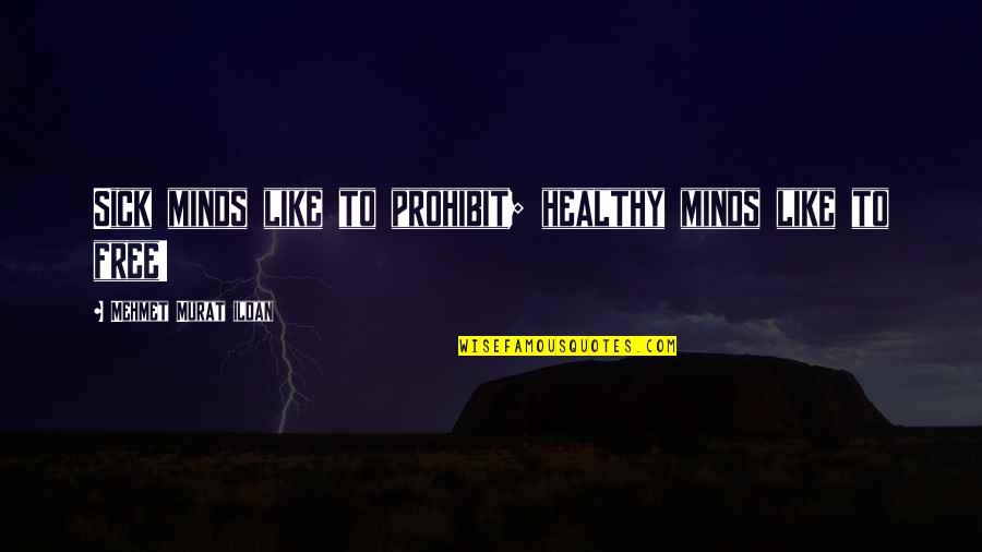 Funny Gondola Quotes By Mehmet Murat Ildan: Sick minds like to prohibit; healthy minds like