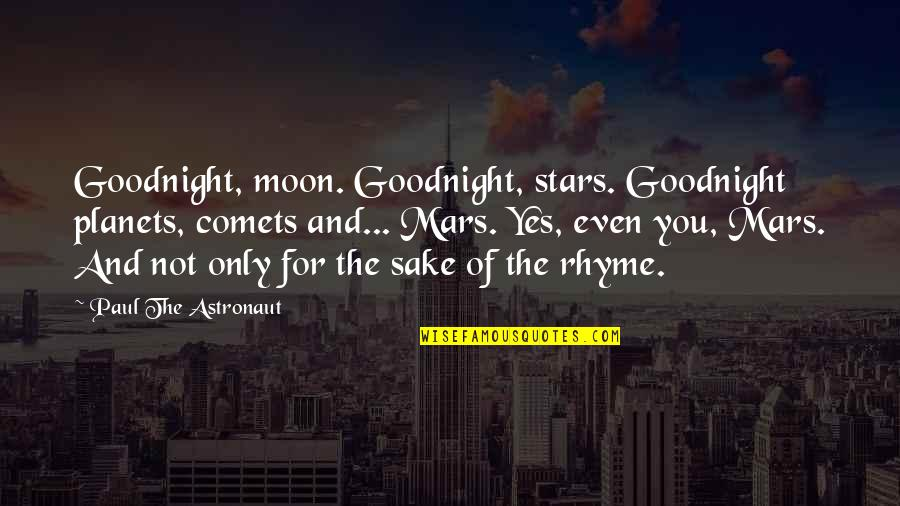 Funny Goodnight Quotes By Paul The Astronaut: Goodnight, moon. Goodnight, stars. Goodnight planets, comets and...