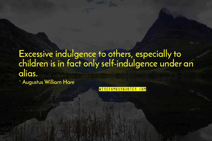 Funny Gratuity Quotes By Augustus William Hare: Excessive indulgence to others, especially to children is
