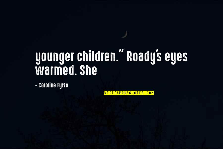 """Funny Gratuity Quotes By Caroline Fyffe: younger children."""" Roady's eyes warmed. She"""