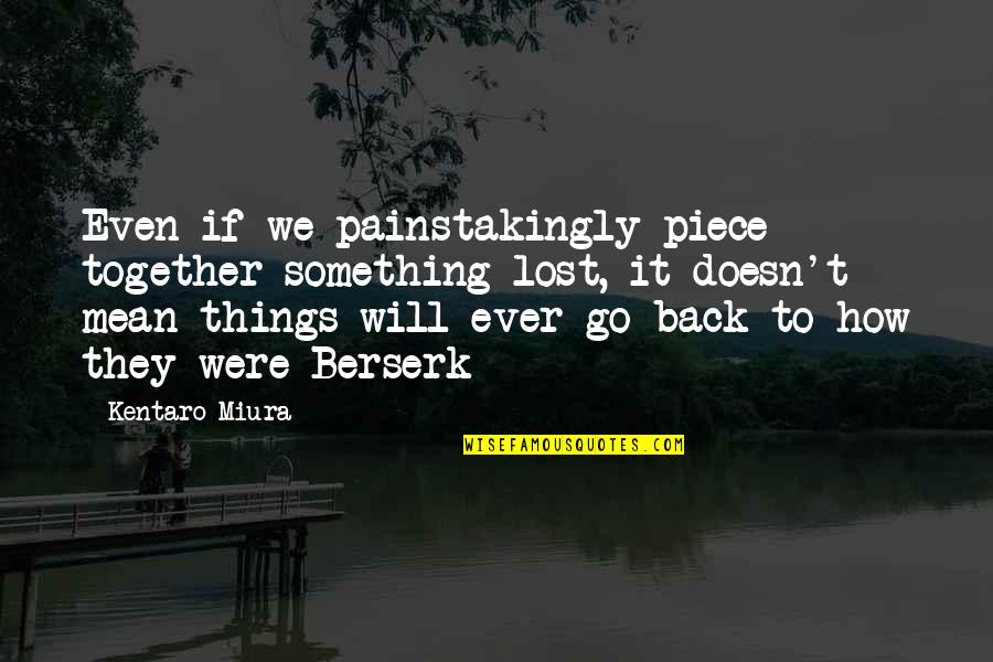 Funny Gratuity Quotes By Kentaro Miura: Even if we painstakingly piece together something lost,