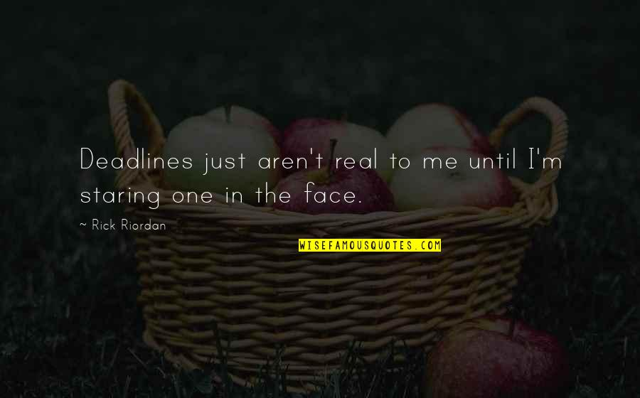 Funny Gratuity Quotes By Rick Riordan: Deadlines just aren't real to me until I'm
