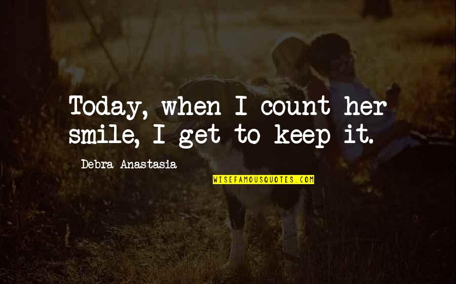 Funny Grunge Quotes By Debra Anastasia: Today, when I count her smile, I get