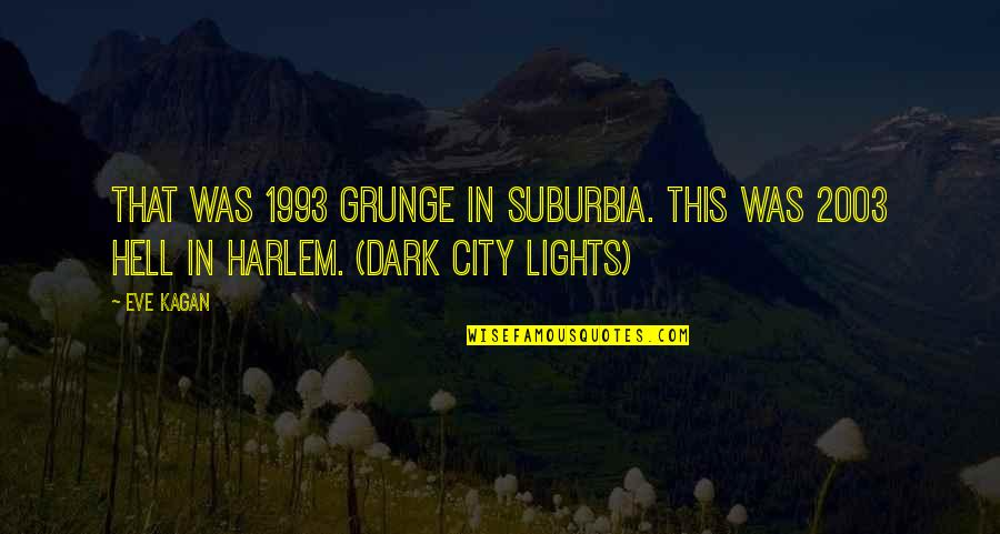Funny Grunge Quotes By Eve Kagan: That was 1993 grunge in suburbia. This was