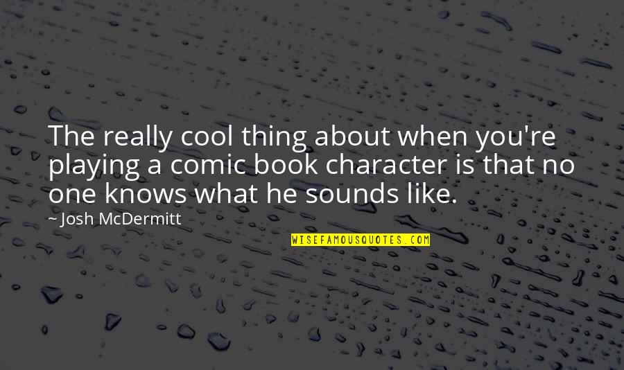 Funny Grunge Quotes By Josh McDermitt: The really cool thing about when you're playing