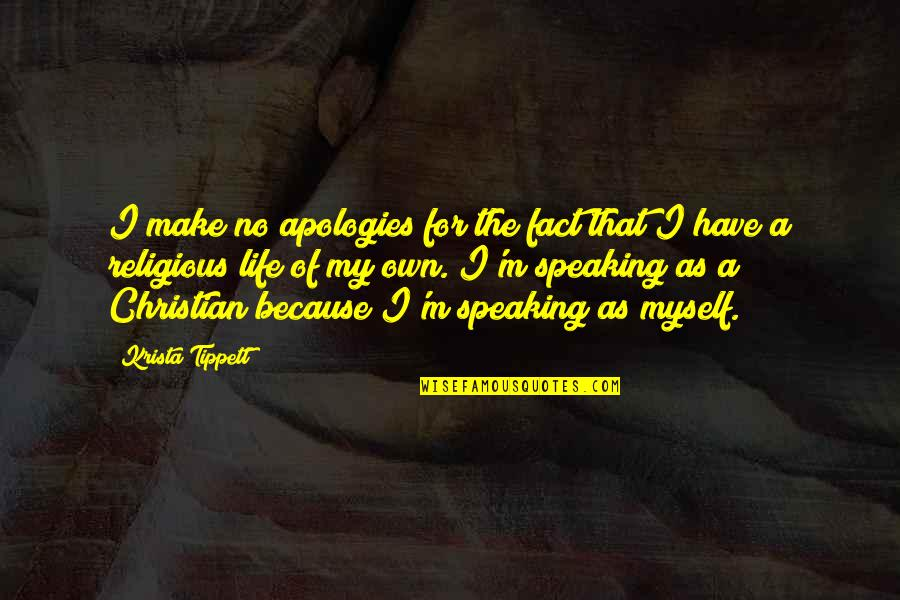 Funny Grunge Quotes By Krista Tippett: I make no apologies for the fact that