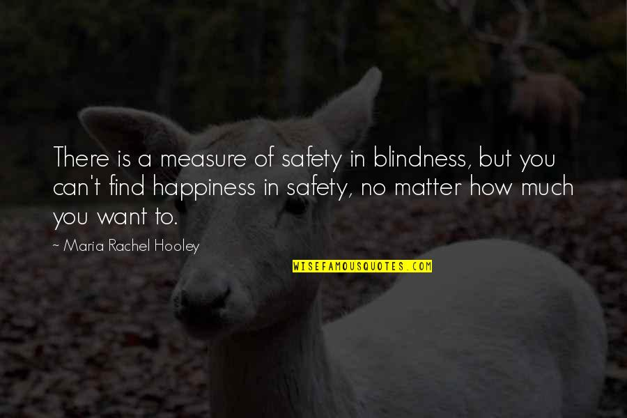 Funny Grunge Quotes By Maria Rachel Hooley: There is a measure of safety in blindness,