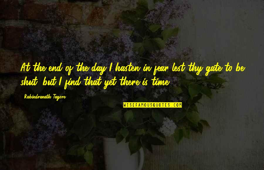 Funny Grunge Quotes By Rabindranath Tagore: At the end of the day I hasten