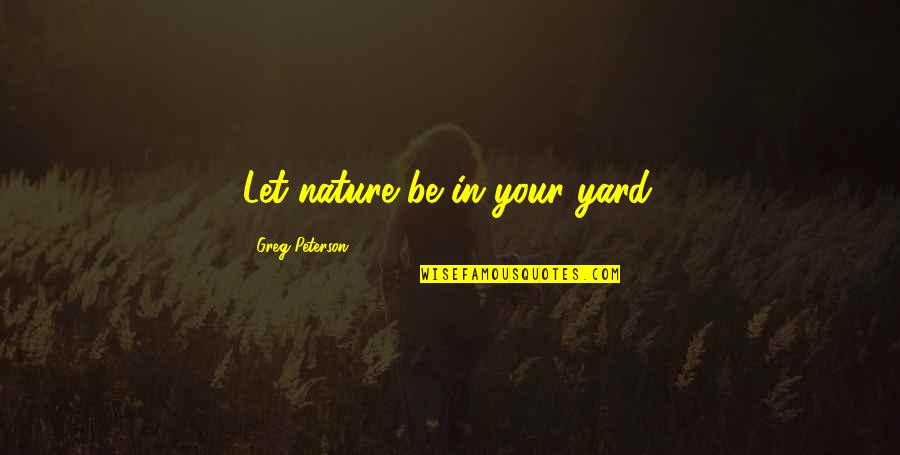 Funny Gundam Quotes By Greg Peterson: Let nature be in your yard.