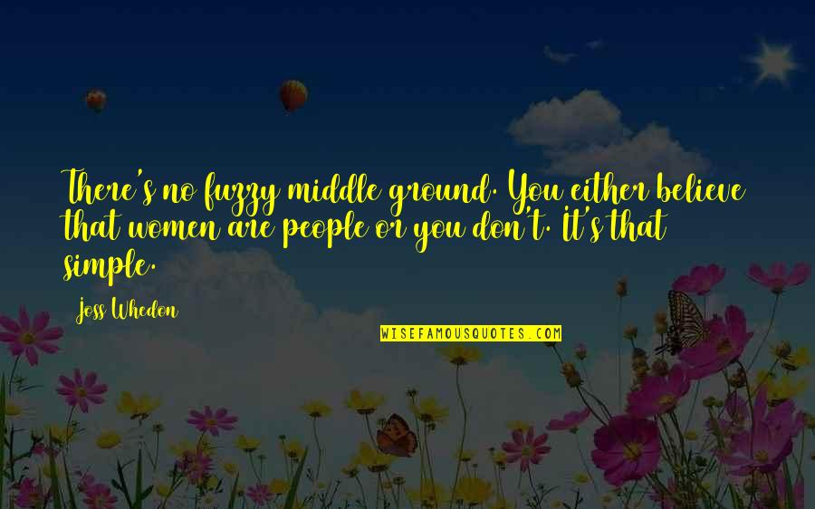 Funny Gundam Quotes By Joss Whedon: There's no fuzzy middle ground. You either believe