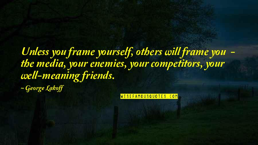 Funny Guyanese Quotes By George Lakoff: Unless you frame yourself, others will frame you