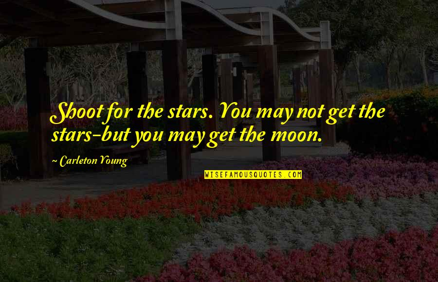 Funny Hair Net Quotes By Carleton Young: Shoot for the stars. You may not get