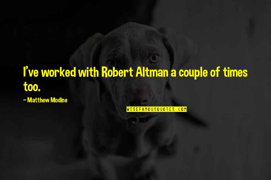 Funny Halloween Tombstone Quotes By Matthew Modine: I've worked with Robert Altman a couple of