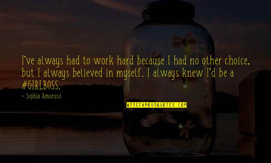 Funny Halloween Tombstone Quotes By Sophia Amoruso: I've always had to work hard because I