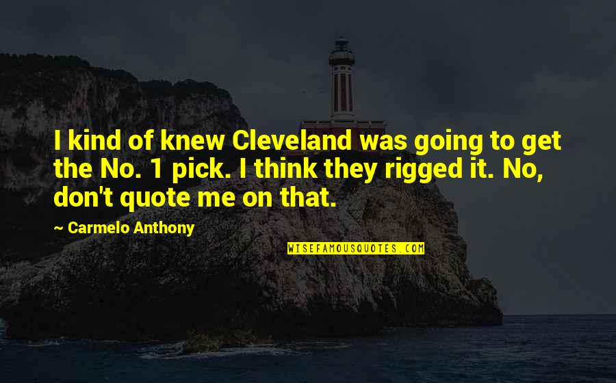 Funny Halo Quotes By Carmelo Anthony: I kind of knew Cleveland was going to