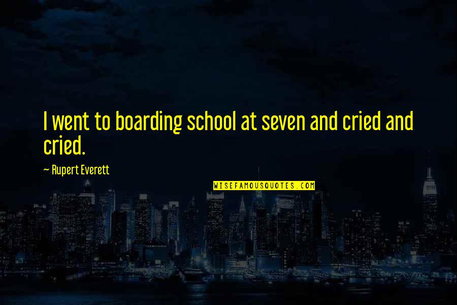 Funny Halo Quotes By Rupert Everett: I went to boarding school at seven and