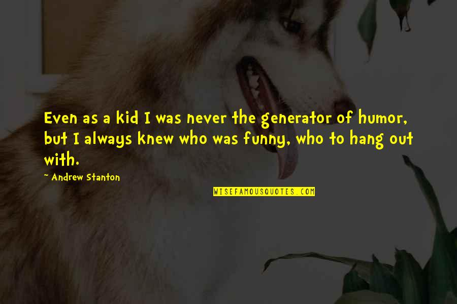 Funny Hang Up Quotes By Andrew Stanton: Even as a kid I was never the