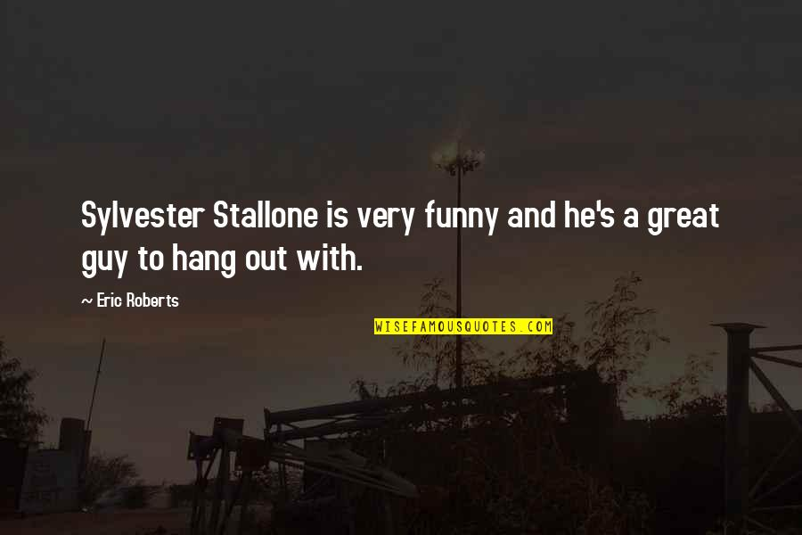 Funny Hang Up Quotes By Eric Roberts: Sylvester Stallone is very funny and he's a