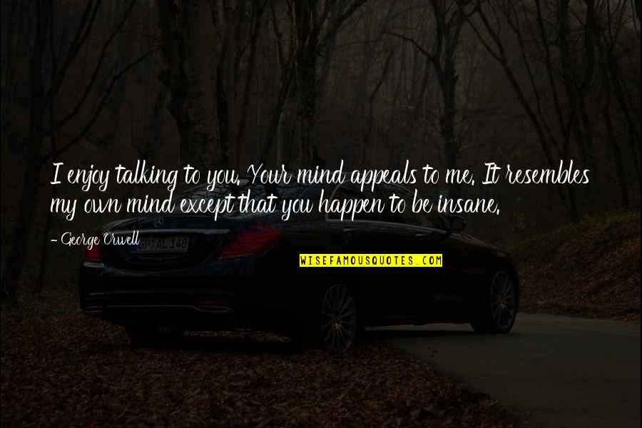Funny Hard Work Pays Off Quotes By George Orwell: I enjoy talking to you. Your mind appeals