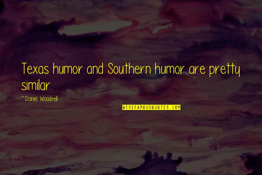 Funny Health Food Quotes By Daniel Woodrell: Texas humor and Southern humor are pretty similar.