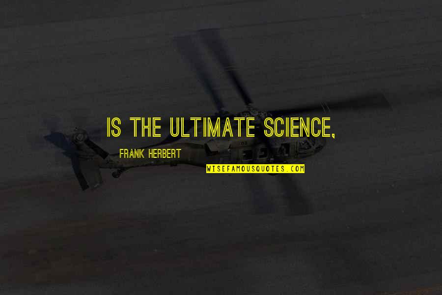 Funny Health Food Quotes By Frank Herbert: is the ultimate science,
